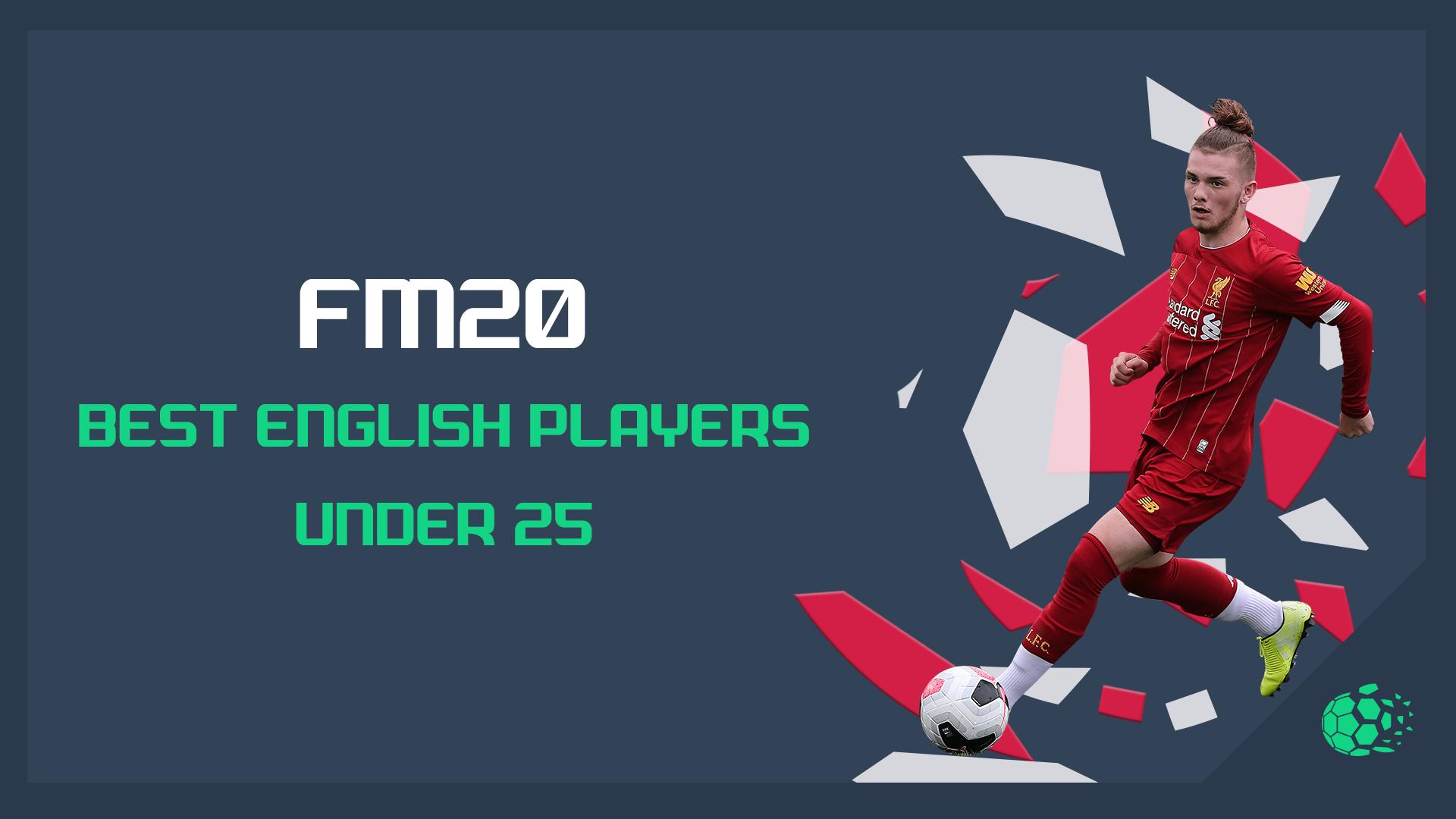 """FM20FM20: Best English Players Under 25"" feature image"