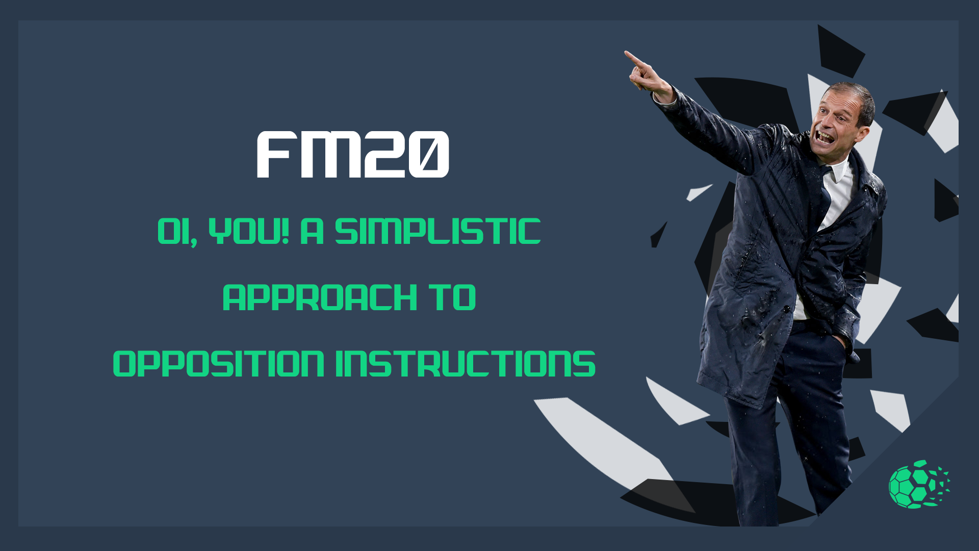 """FM20 OI, You! A Simplistic Approach To Opposition Instructions"" feature image"