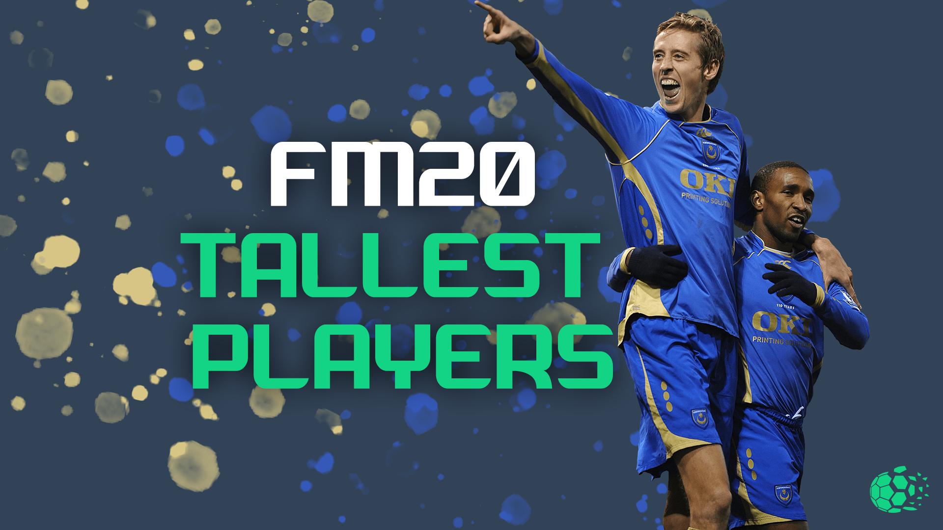 """""""FM20FM20's Tallest Players"""" feature image"""