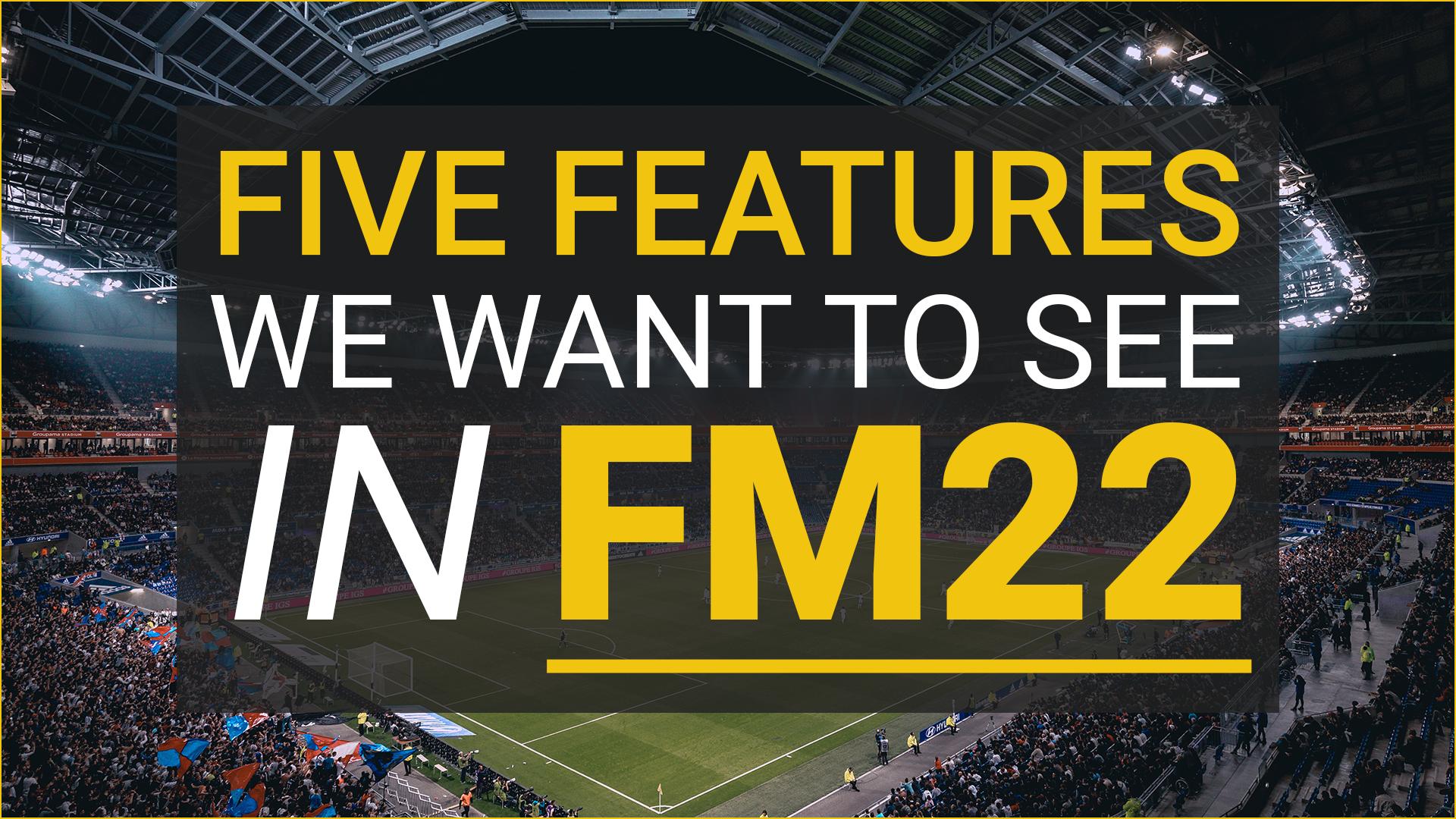 """""""FM22: 5 """"Potential"""" Improvements"""" feature image"""